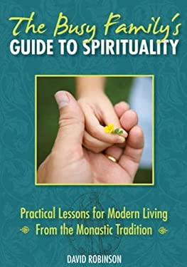 The Busy Family's Guide to Spirituality: Practical Lessons for Modern Living from the Monastic Tradition 9780824525248