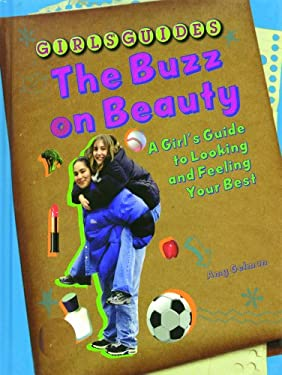 The Buzz on Beauty: A Girl's Guide to Looking and Feeling Your Best 9780823929863