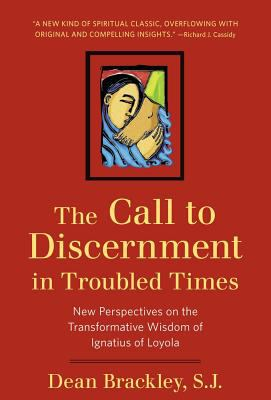 The Call to Discernment in Troubled Times: New Perspectives on the Transformative Wisdom of Ignatius of Loyola 9780824522681