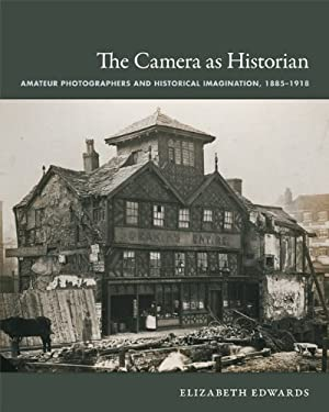 The Camera as Historian: Amateur Photographers and Historical Imagination, 1885-1918 9780822351047