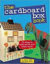 The Cardboard Box Book: 25 Things to Make and Do with Empty Boxes 3551233