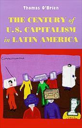 The Century of U.S. Capitalism in Latin America 3597125