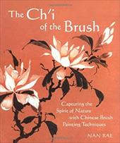 The Ch'i of the Brush: Capturing the Spirit of Nature with Chinese Brush Painting Techniques 3551237