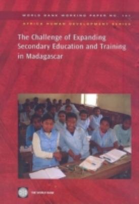 The Challenge of Expanding Secondary Education and Training in Madagascar 9780821375037