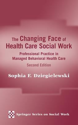 The Changing Face of Health Care Social Work: Professional Practice in Managed Behavioral Health Care, Second Edition 9780826181459