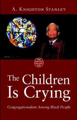 The Children Is Crying: Congregationalism Among Black People 9780829803471