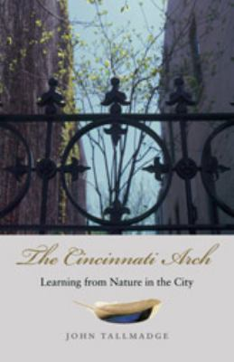The Cincinnati Arch: Learning from Nature in the City 9780820326764