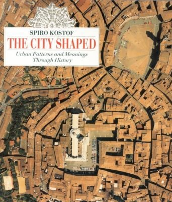 The City Shaped: Urban Patterns and Meanings Through History 9780821220160