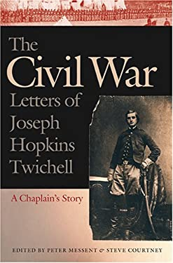 The Civil War Letters of Joseph Hopkins Twichell: A Chaplain's Story 9780820326931