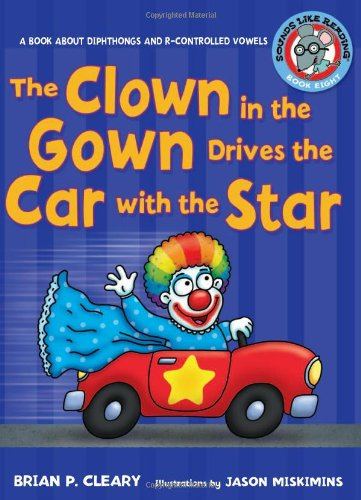 The Clown in the Gown Drives the Car with the Star: A Book about Diphthongs and R-Controlled Vowels 9780822576372