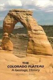 The Colorado Plateau: A Geologic History 3595980