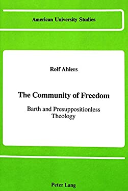 The Community of Freedom: Barth and Presuppositionless Theology 9780820405643