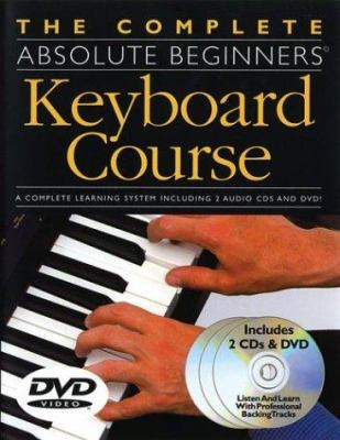 The Complete Absolute Beginners Keyboard Course: W/ DVD [With DVD] 9780825627972