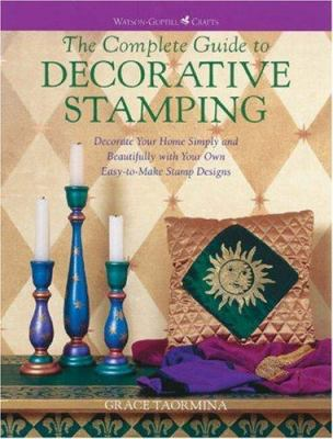 The Complete Guide to Decorative Stamping: Decorate Your Home Simply and Beautifuuly with Your Own Easy-To-Make Designs 9780823007912