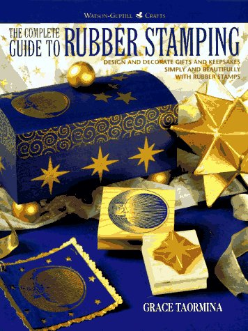The Complete Guide to Rubber Stamping: Design and Decorate Gifts and Keepsakes Simply and Beautifully with Rubber Stamps 9780823046133