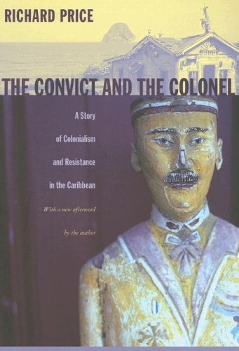 The Convict and the Colonel: A Story of Colonialism and Resistance in the Caribbean 9780822338239