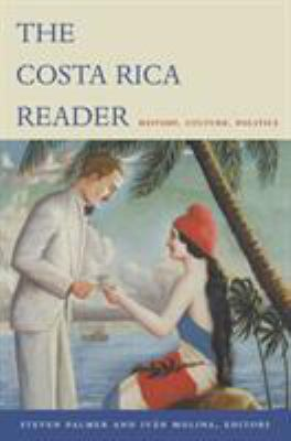 The Costa Rica Reader: History, Culture, Politics 9780822333722