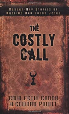 The Costly Call: Modern-Day Stories of Muslims Who Found Jesus 9780825435553