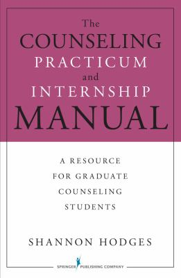 The Counseling Practicum and Internship Manual: A Resource for Graduate Counseling Students 9780826118325