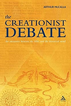 The Creationist Debate: The Encounter Between the Bible and the Historical Mind 9780826480026