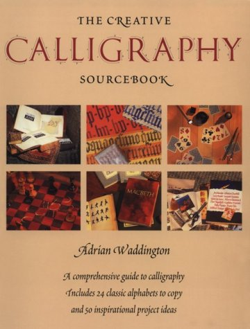 The Creative Calligraphy Sourcebook: Choose from 50 Imaginative Projects and 28 Alphabets To# 9780823005543