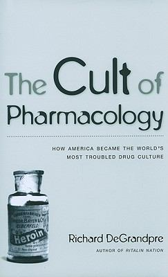 The Cult of Pharmacology: How America Became the World's Most Troubled Drug Culture 9780822349075