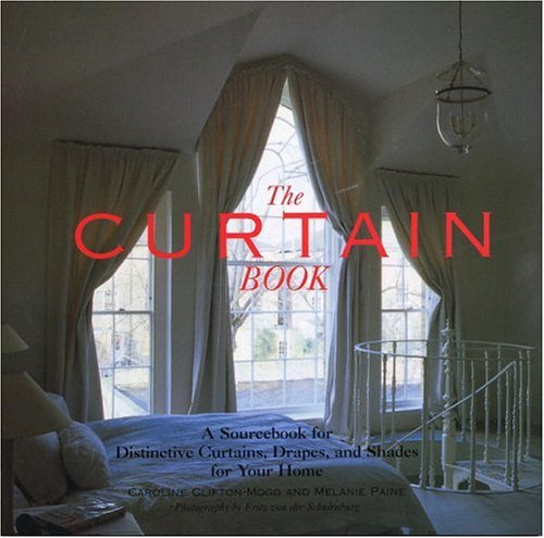 The Curtain Book: A Sourcebook for Distinctive Curtains, Drapes, and Shades for Your Home 9780821221945