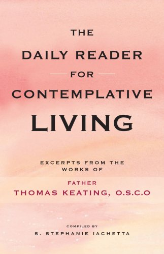 The Daily Reader for Contemplative Living: Excerpts from the Works of Father Thomas Keating, O.C.S.O., Sacred Scripture, and Other Spiritual Writings 9780826433541