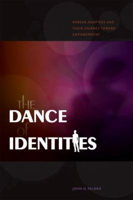 The Dance of Identities: Korean Adoptees and Their Journey Toward Empowerment 9780824833718