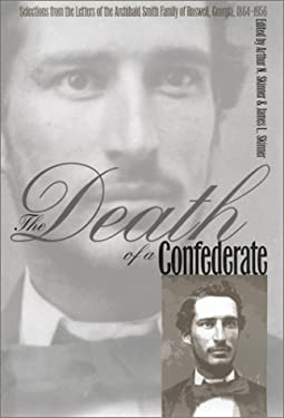 The Death of a Confederate: Selections from the Letters of the Archibald Smith Family of Roswell, Georgia, 1864-1956 9780820318448