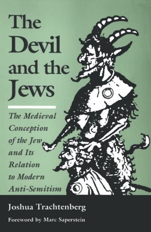 The Devil and the Jews: The Medieval Conception of the Jew and Its Relation to Modern Anti-Semitism 9780827602274