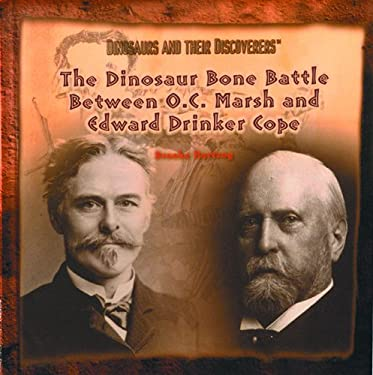 The Dinosaur Bone Battle Between O.C. Marsh and Edward Drinker Cope 9780823953271