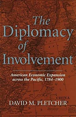 The Diplomacy of Involvement: American Economic Expansion Across the Pacific, 1784-1900 9780826213150