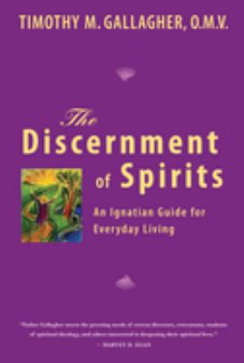 The Discernment of Spirits: An Ignatian Guide for Everyday Living 9780824522919