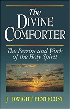 The Divine Comforter: The Person and Work of the Holy Spirit 9780825434563
