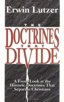 The Doctrines That Divide: A Fresh Look at the Historic Doctrines That Separate Christians 9780825431654