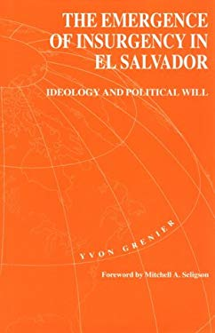 The Emergence of Insurgency in El Salvador: Ideology and Political Will 9780822940944