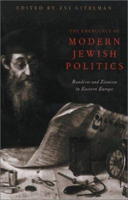The Emergence of Modern Jewish Politics: Bundism and Zionism in Eastern Europe 9780822941880