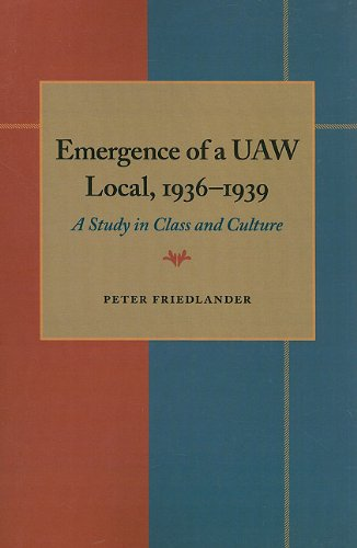 The Emergence of a UAW Local, 1936-1939: A Study in Class and Culture 9780822984474