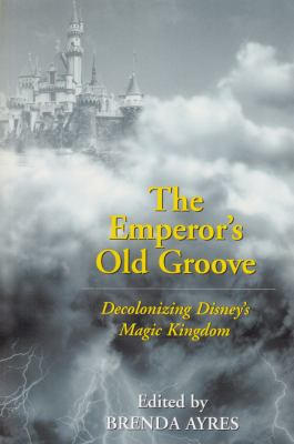 The Emperor's Old Groove: Decolonizing Disney's Magic Kingdom 9780820463636