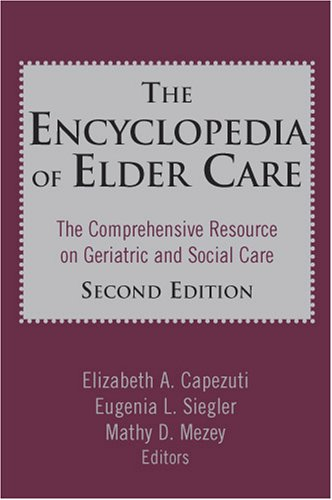 The Encyclopedia of Elder Care: The Comprehensive Resource on Geriatric and Social Care 9780826102591