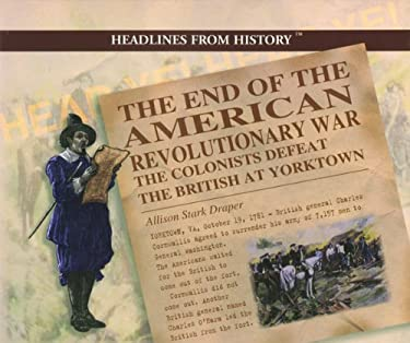 The End of the American Revolutionary War: The Colonists Defeat the British at Yorktown 9780823956746