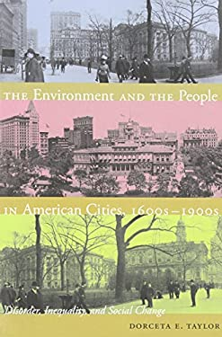 The Environment and the People in American Cities, 1600s-1900s: Disorder, Inequality, and Social Change 9780822344513