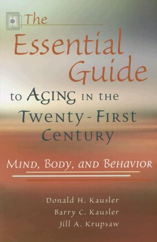 The Essential Guide to Aging in the Twenty-First Century: Mind, Body, and Behavior 9780826217073
