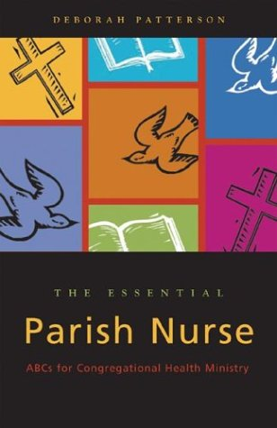 The Essential Parish Nurse: ABCs for Congregational Health Ministry 9780829815719