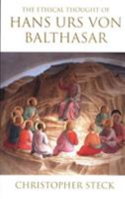 The Ethical Thought of Hans Urs Von Balthasar 9780824519155