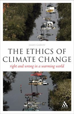 The Ethics of Climate Change: Right and Wrong in a Warming World 9780826497376