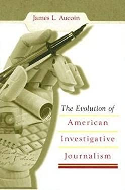 The Evolution of American Investigative Journalism 9780826216151