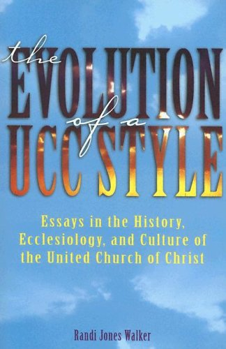 The Evolution of a Ucc Style: History, Ecclesiology, and Culture of the United Church of Christ 9780829814934