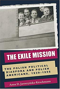 The Exile Mission: The Polish Political Diaspora and Polish Americans, 1939-1956 9780821415269
